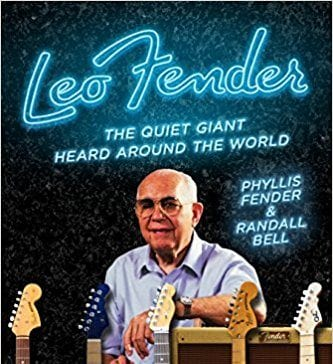 Leo Fender The Quiet Giant Heard Around the World
