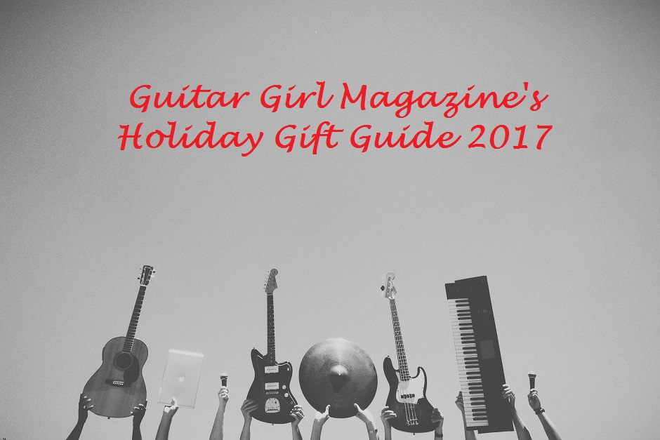 Guitar Girl Magazine Gift Guide 2017